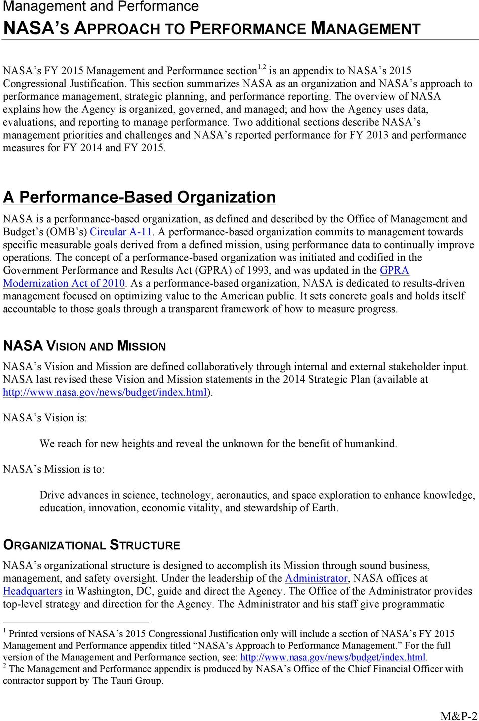 The overview of NASA explains how the Agency is organized, governed, and managed; and how the Agency uses data, evaluations, and reporting to manage performance.
