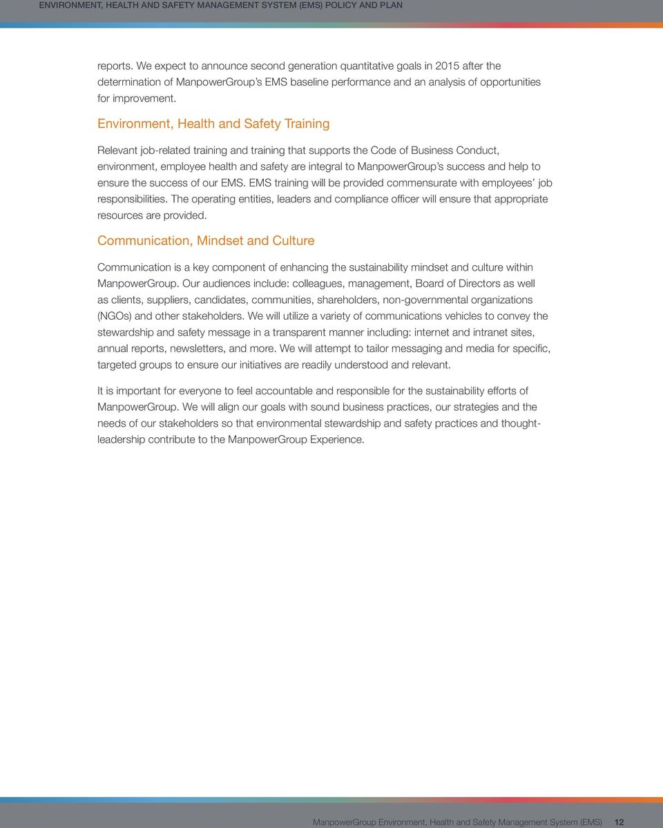 Environment, Health and Safety Training Relevant job-related training and training that supports the Code of Business Conduct, environment, employee health and safety are integral to ManpowerGroup s