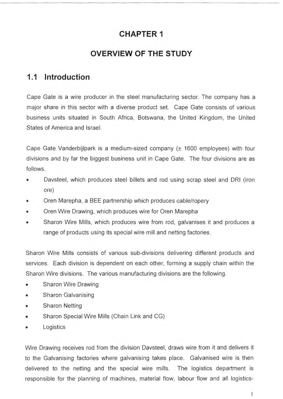Cape Gate Vanderbijlpark is a medium-sized company (± 16 employees) with four divisions and by far the biggest business unit in Cape Gate. The four divisions are as follows.