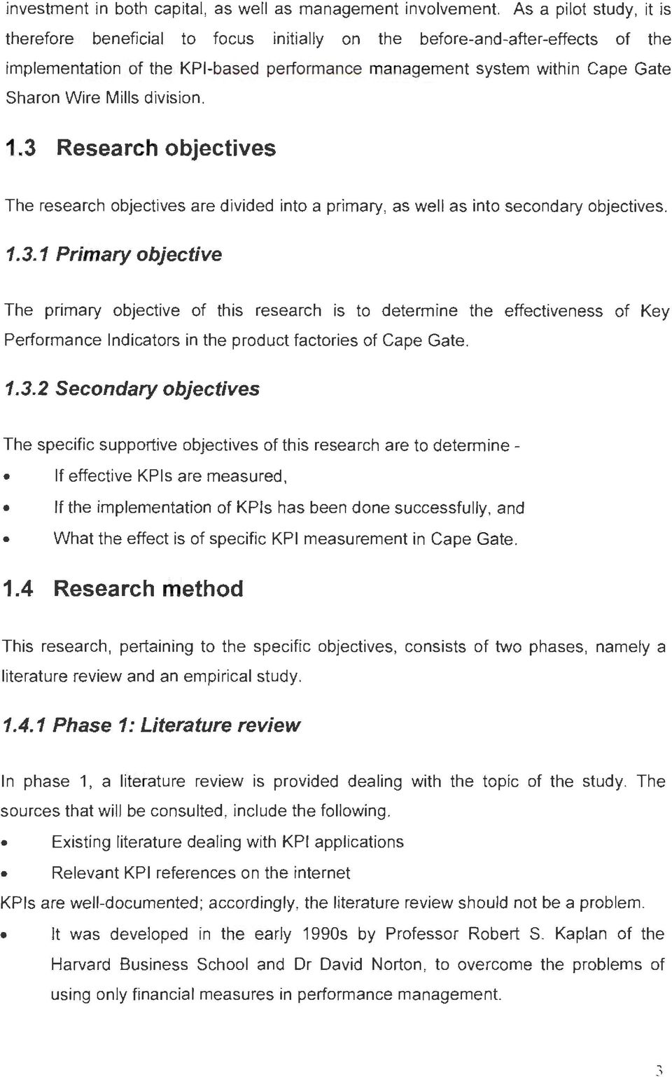 division. 1.3 Research objectives The research objectives are divided into a primary, as well as into secondary objectives. 1.3.1 Primary objective The primary objective of this research is to determine the effectiveness of Key Performance Indicators in the product factories of Cape Gate.