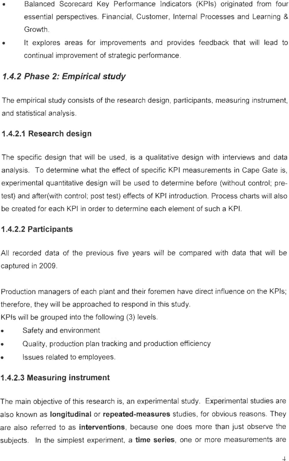 2 Phase 2: Empirical study The empirical study consists of the research design, participants, measuring instrument, and statistical analysis. 1.4.2.1 Research design The specific design that will be used, is a qualitative design with interviews and data analysis.