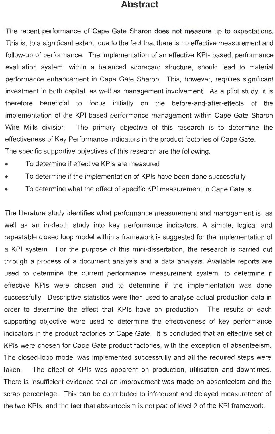 The implementation of an effective KPI- based, performance evaluation system, within a balanced scorecard structure, should lead to material performance enhancement in Cape Gate Sharon.