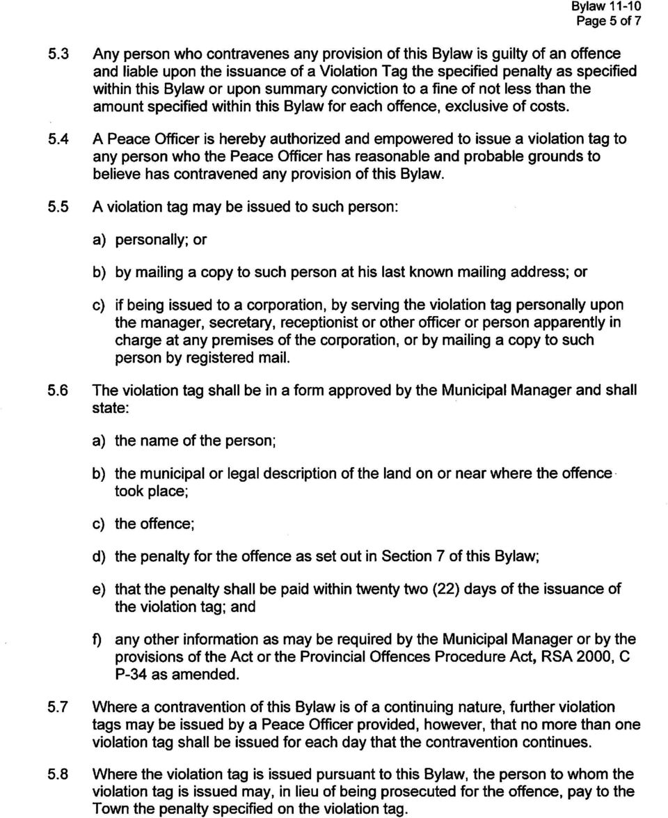 conviction to a fine of not less than the amount specified within this Bylaw for each offence, exclusive of costs. 5.