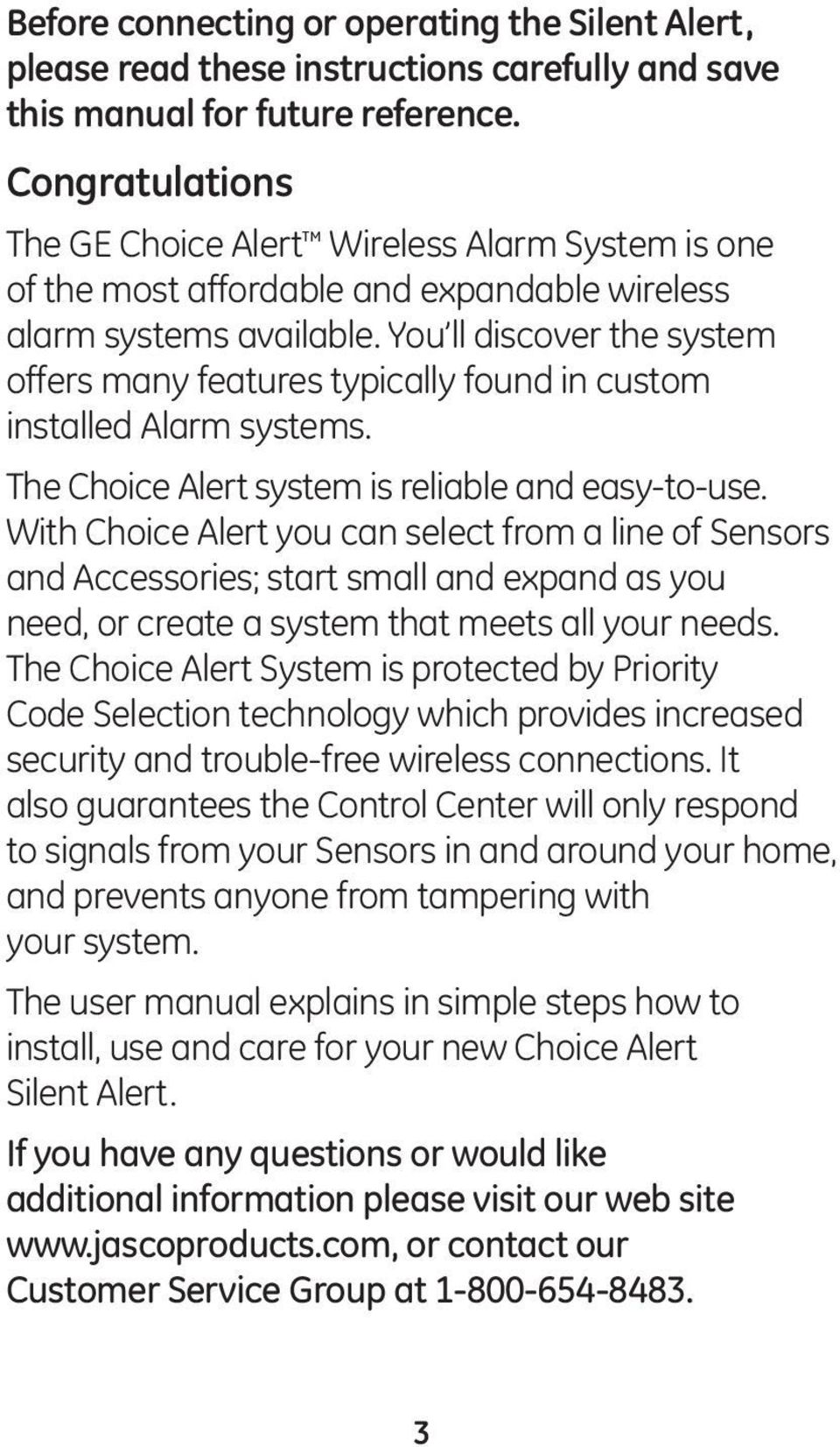You ll discover the system offers many features typically found in custom installed Alarm systems. The Choice Alert system is reliable and easy-to-use.