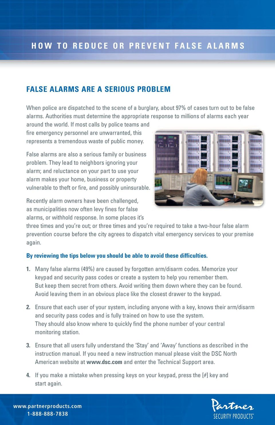 If most calls by police teams and fire emergency personnel are unwarranted, this represents a tremendous waste of public money. False alarms are also a serious family or business problem.