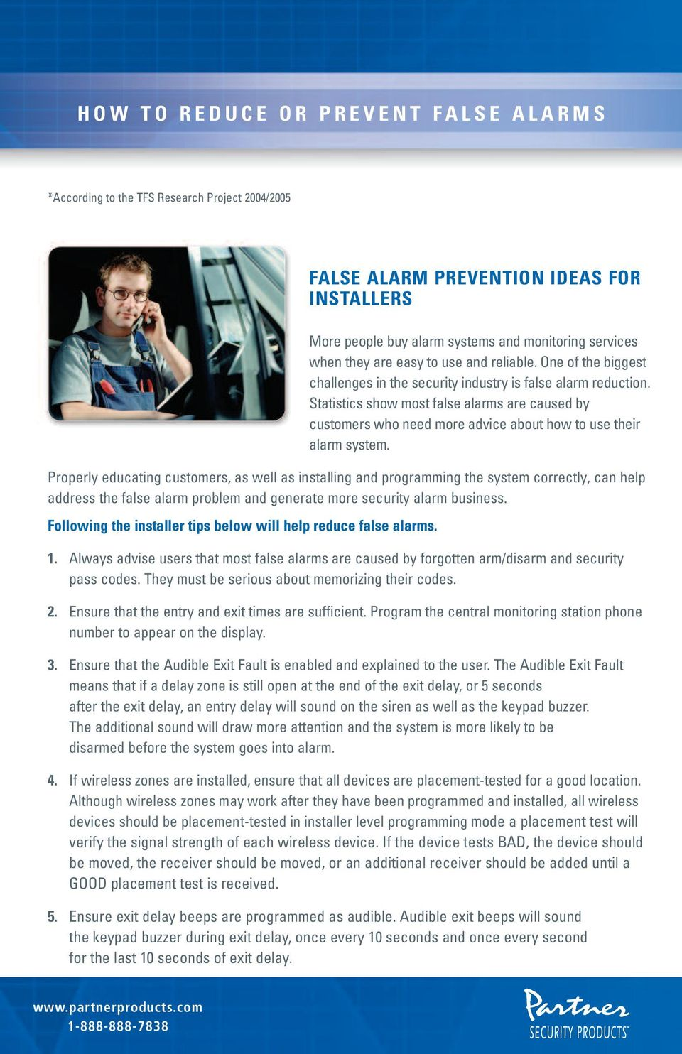 Properly educating customers, as well as installing and programming the system correctly, can help address the false alarm problem and generate more security alarm business.