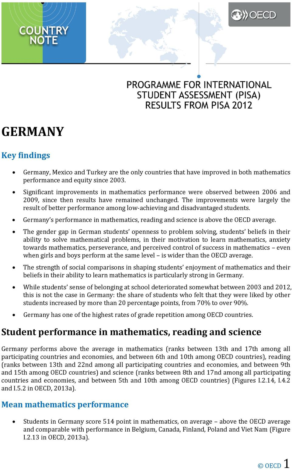 The improvements were largely the result of better performance among low-achieving and disadvantaged students. Germany s performance in mathematics, reading and science is above the OECD average.