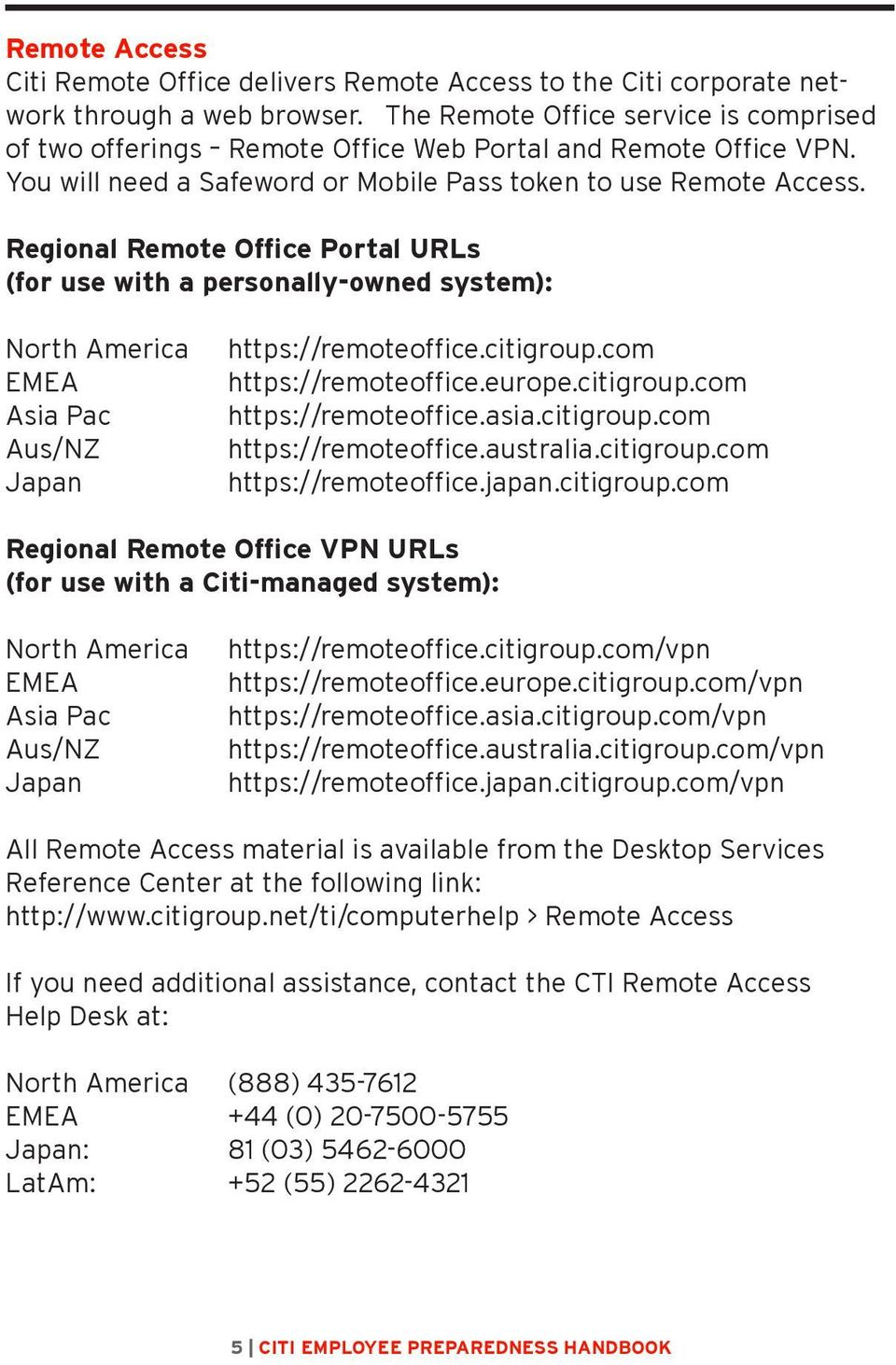 Regional Remote Office Portal URLs (for use with a personally-owned system): North America EMEA Asia Pac Aus/NZ Japan https://remoteoffice.citigroup.com https://remoteoffice.europe.citigroup.com https://remoteoffice.asia.