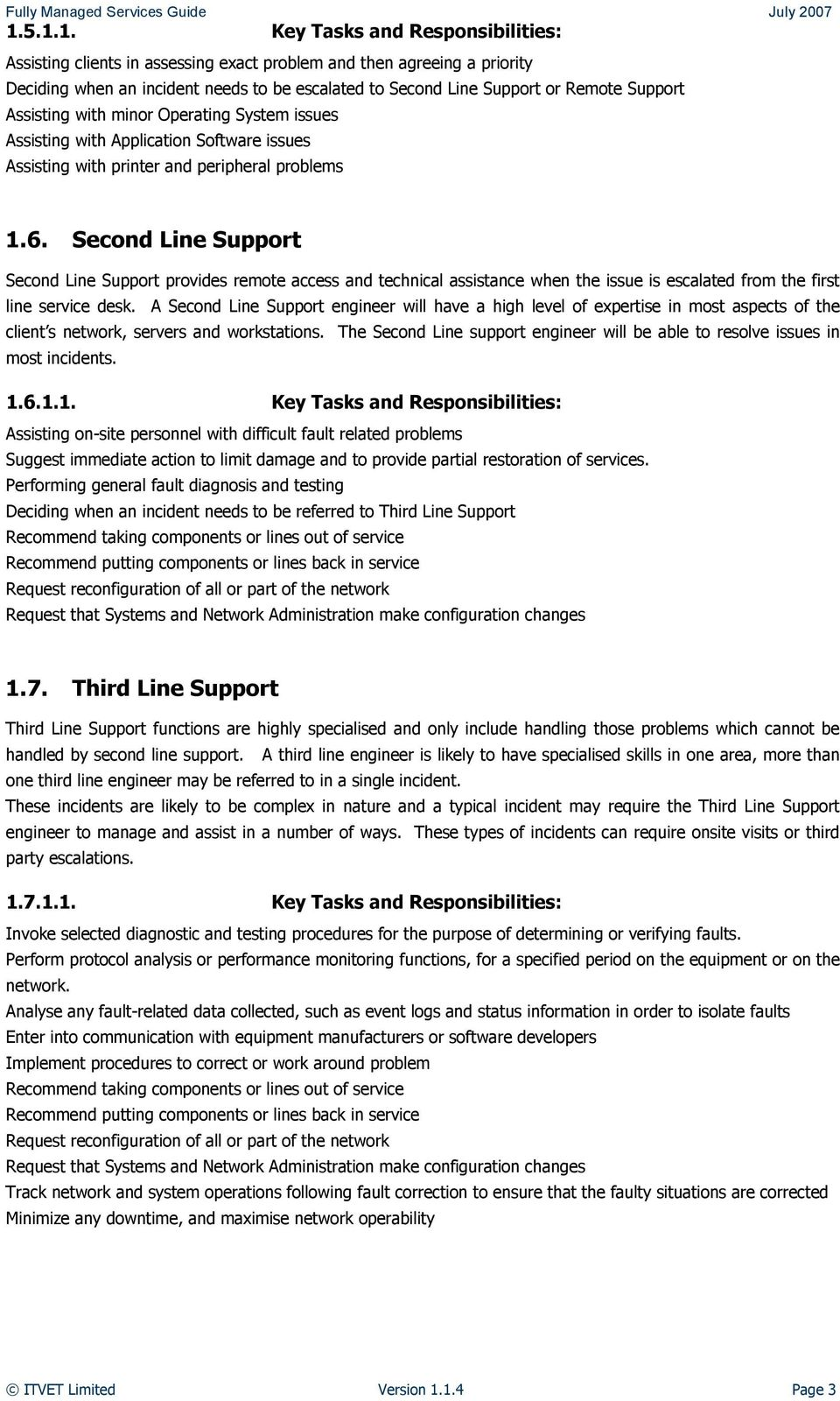 Second Line Support Second Line Support provides remote access and technical assistance when the issue is escalated from the first line service desk.
