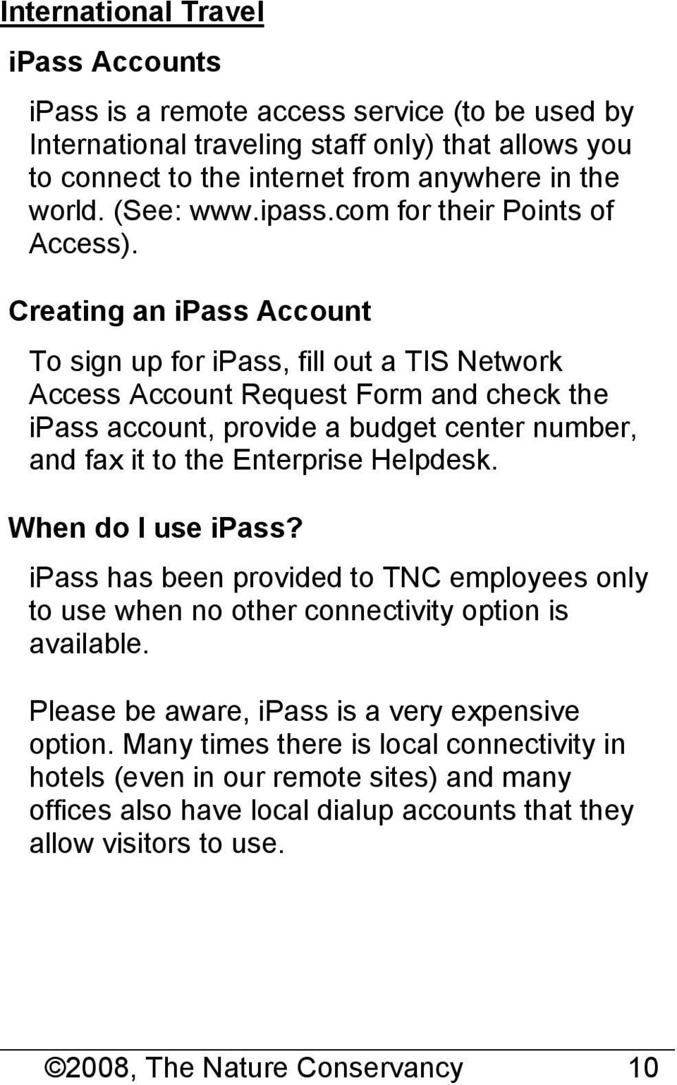 Creating an ipass Account To sign up for ipass, fill out a TIS Network Access Account Request Form and check the ipass account, provide a budget center number, and fax it to the Enterprise Helpdesk.