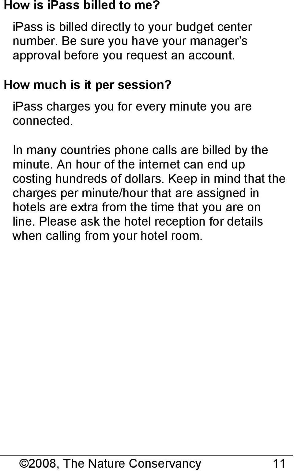 ipass charges you for every minute you are connected. In many countries phone calls are billed by the minute.