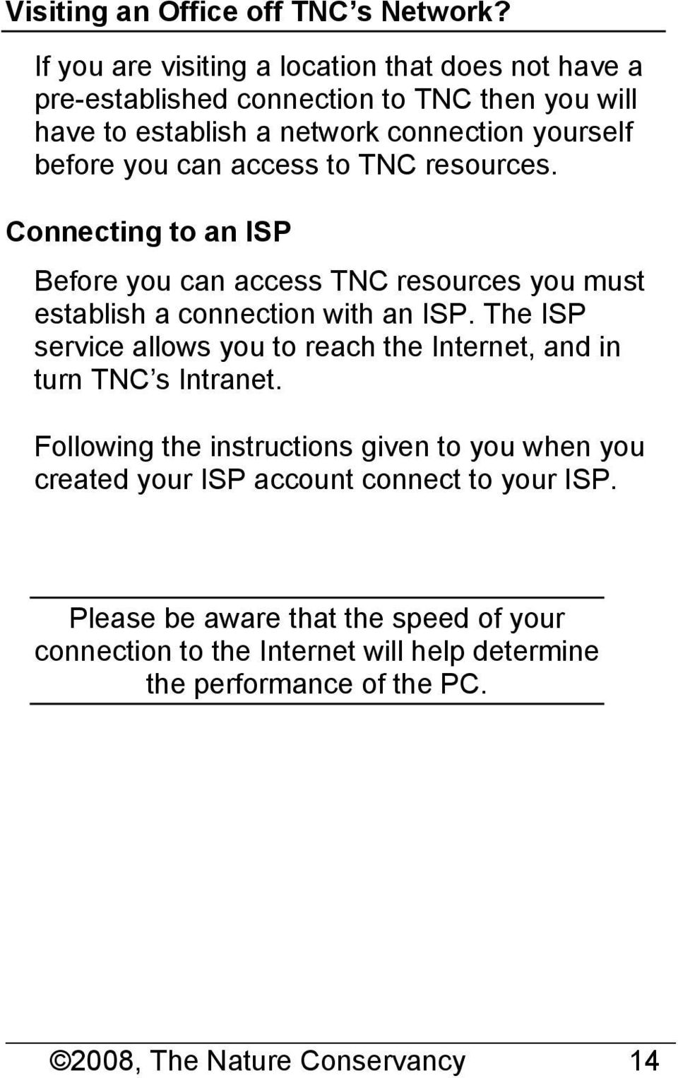 can access to TNC resources. Connecting to an ISP Before you can access TNC resources you must establish a connection with an ISP.