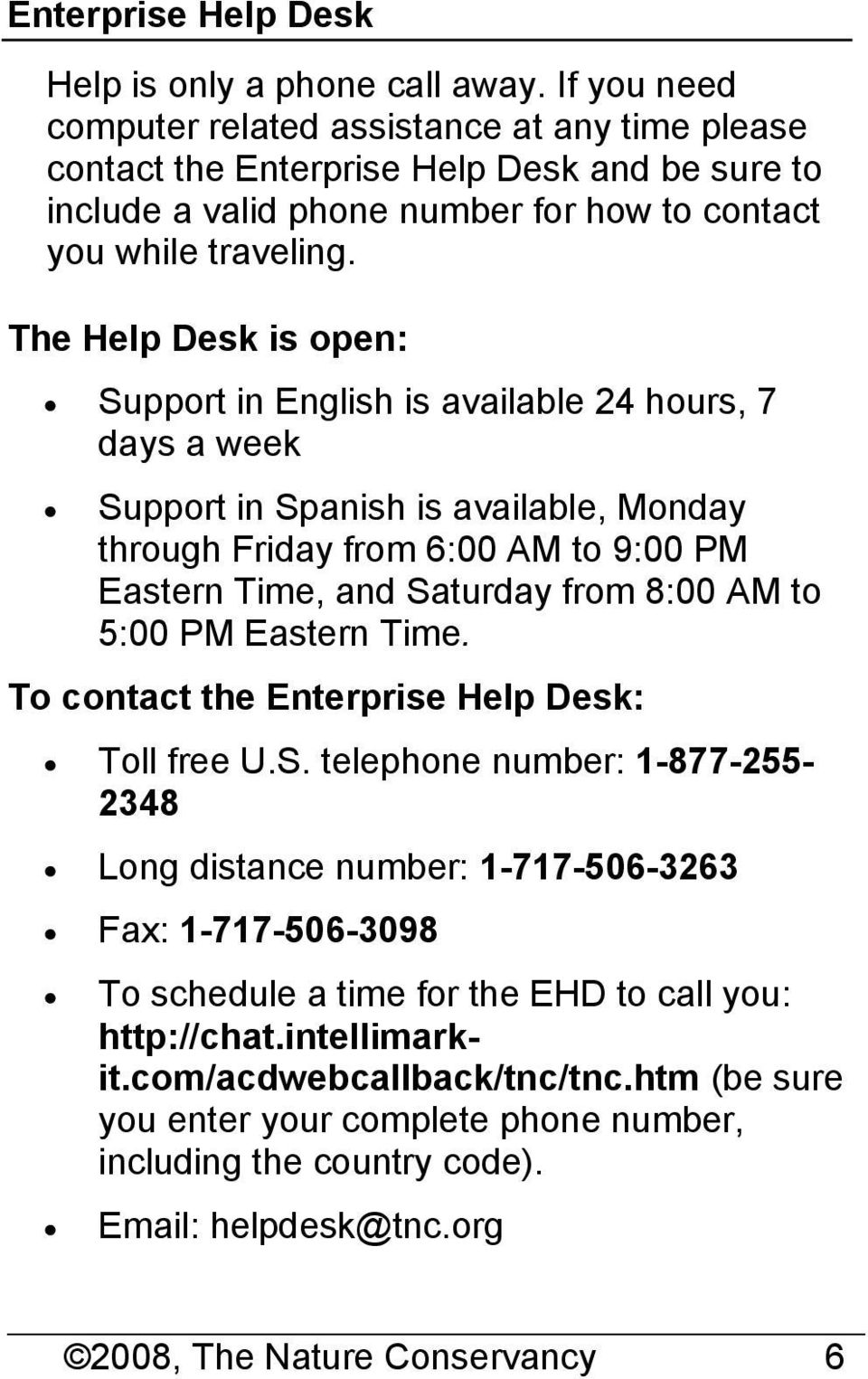 The Help Desk is open: Support in English is available 24 hours, 7 days a week Support in Spanish is available, Monday through Friday from 6:00 AM to 9:00 PM Eastern Time, and Saturday from 8:00 AM