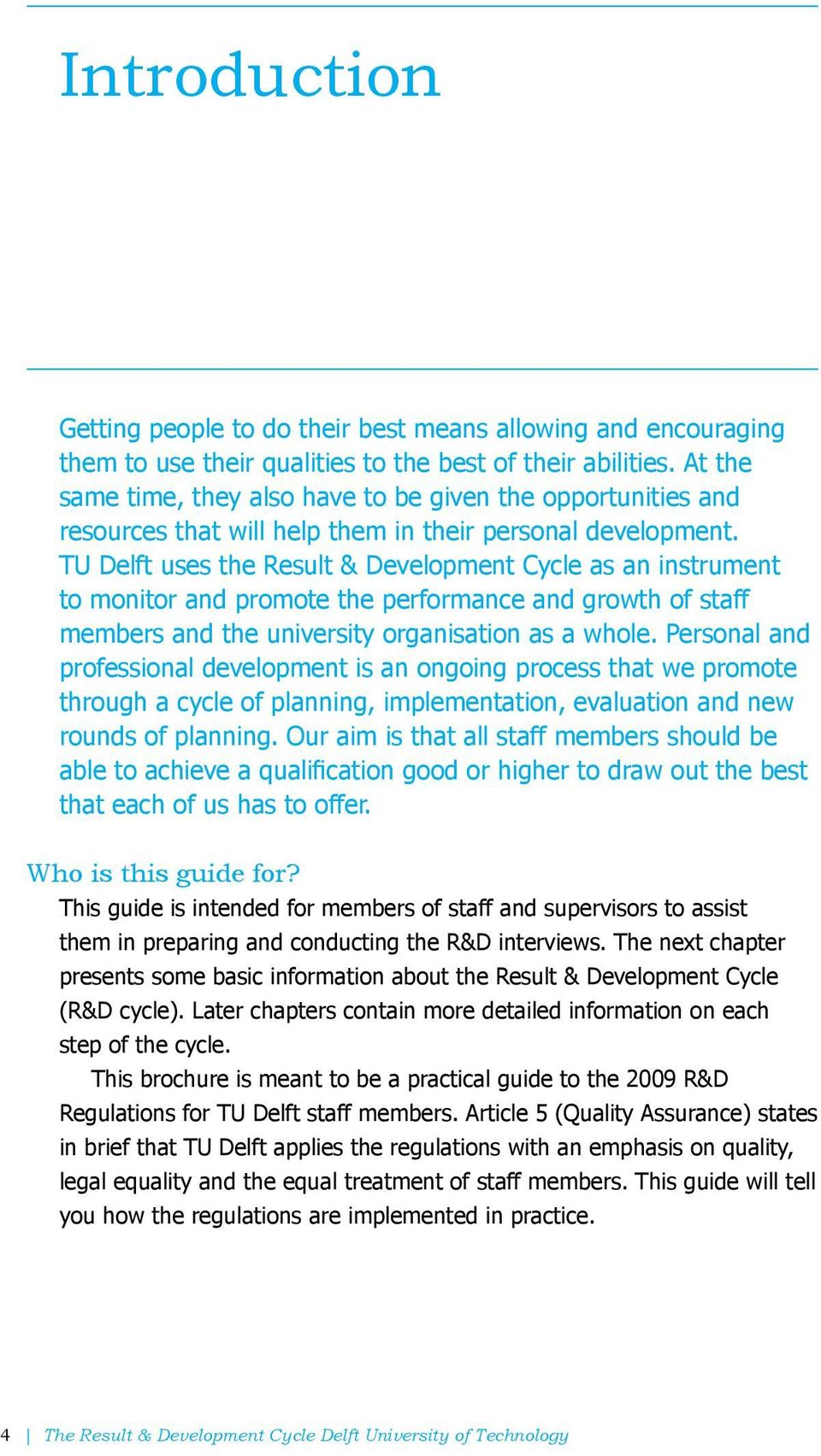 TU Delft uses the Result & Development Cycle as an instrument to monitor and promote the performance and growth of staff members and the university organisation as a whole.