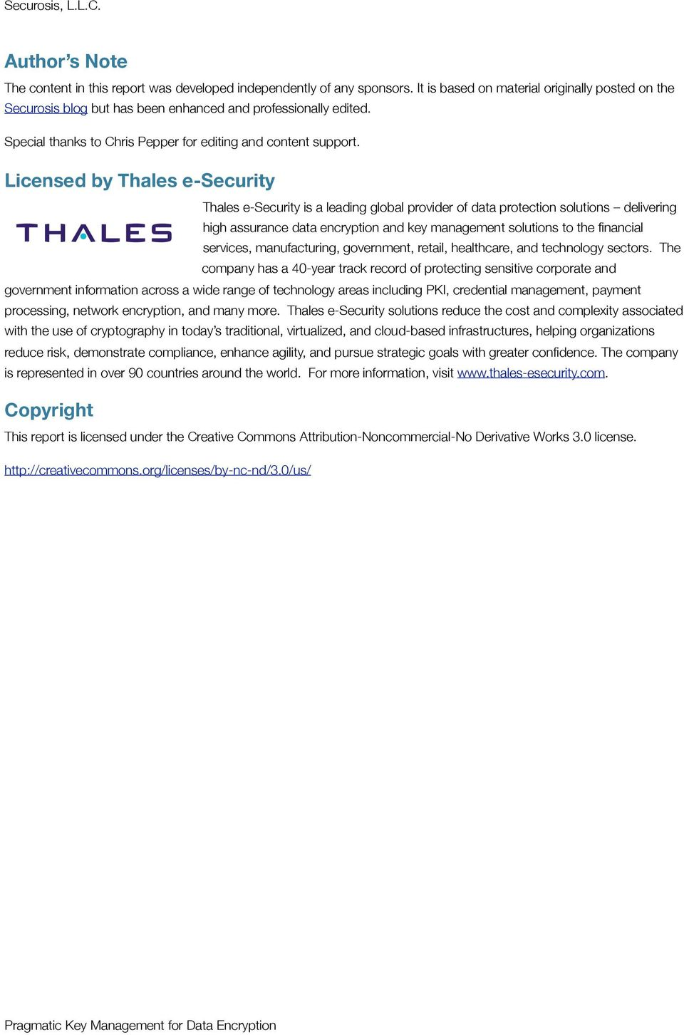 Licensed by Thales e-security Thales e-security is a leading global provider of data protection solutions delivering high assurance data encryption and key management solutions to the financial