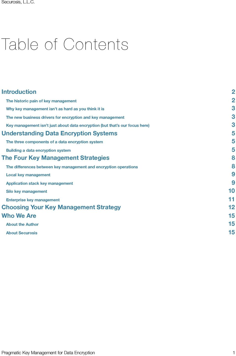 encryption system 5 The Four Key Management Strategies 8 The differences between key management and encryption operations 8 Local key management 9 Application stack key management 9 Silo