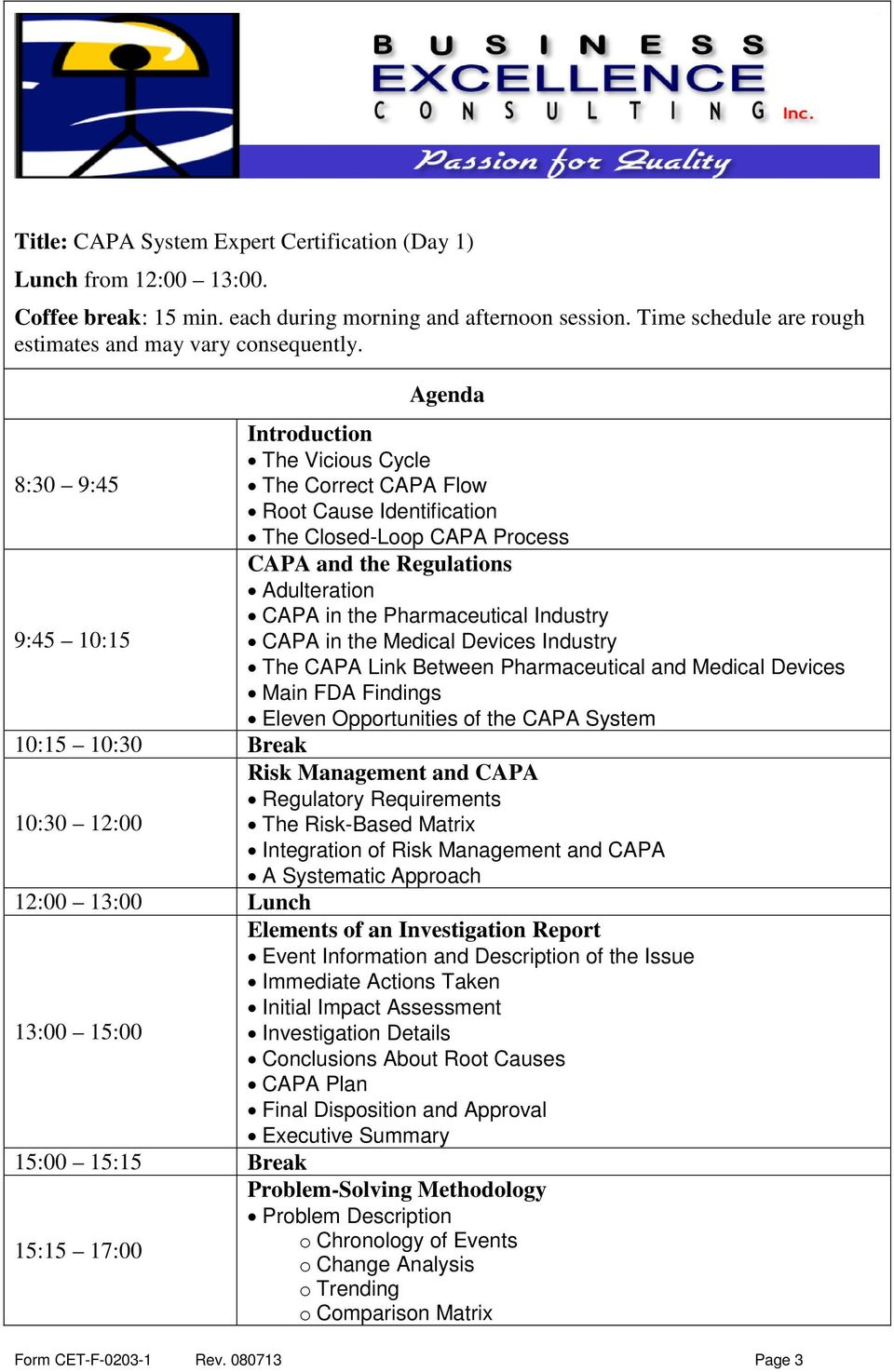 CAPA System Risk Management and CAPA Regulatory Requirements 10:30 12:00 The Risk-Based Matrix Integration of Risk Management and CAPA A Systematic Approach Elements of an Investigation Report Event