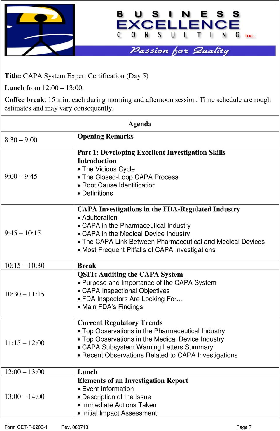 Between Pharmaceutical and Medical Devices Most Frequent Pitfalls of CAPA Investigations QSIT: Auditing the CAPA System Purpose and Importance of the CAPA System CAPA Inspectional Objectives 10:30