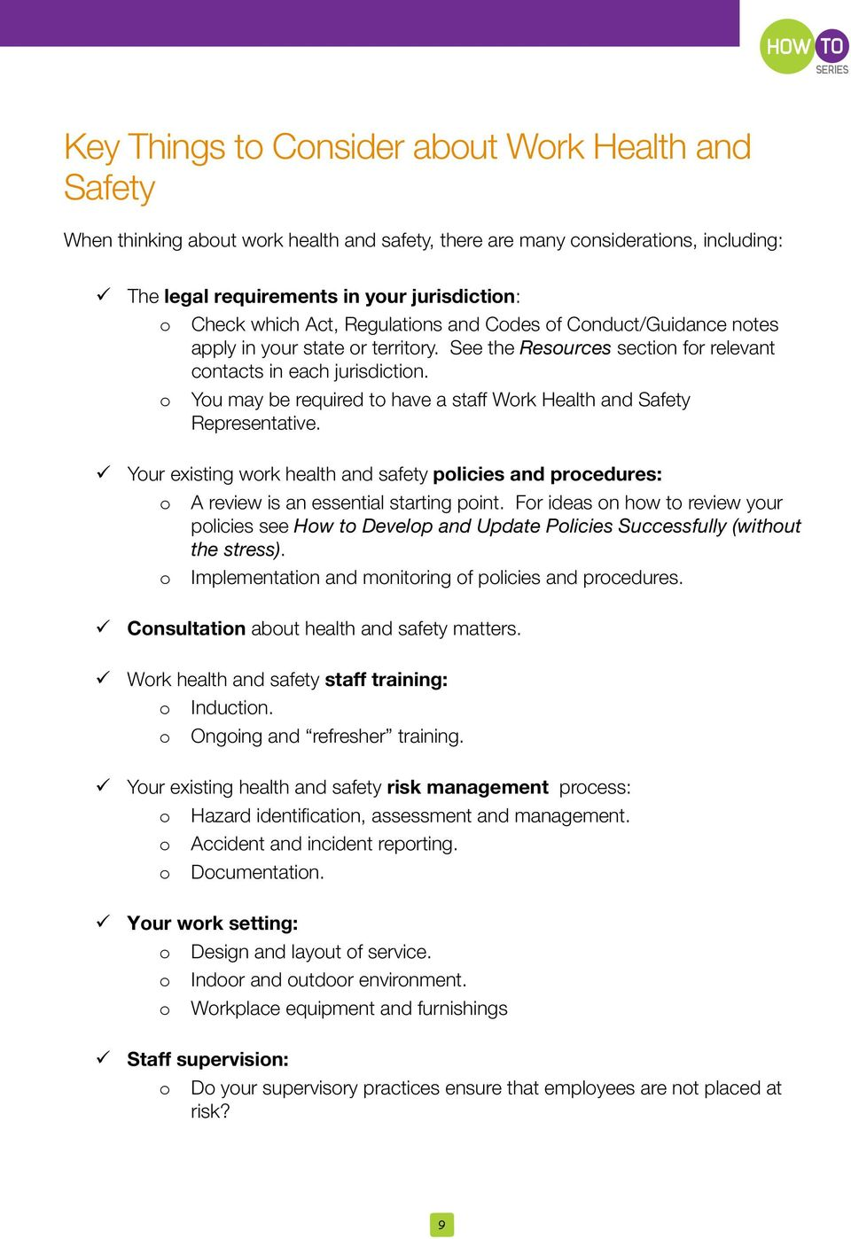 o You may be required to have a staff Work Health and Safety Representative. ü Your existing work health and safety policies and procedures: o A review is an essential starting point.