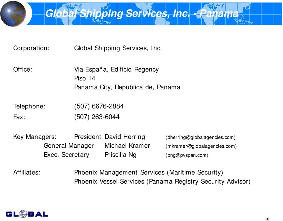 Key Managers: President David Herring (dherring@globalagencies.com) General Manager Michael Kramer (mkramer@globalagencies.