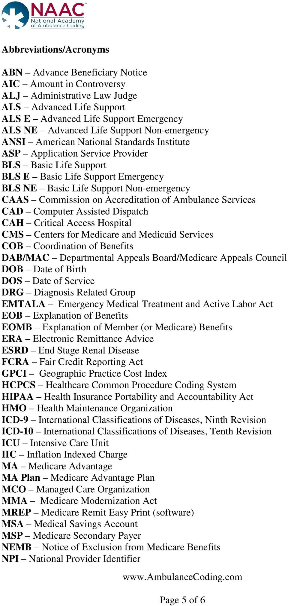 CAAS Commission on Accreditation of Ambulance Services CAD Computer Assisted Dispatch CAH Critical Access Hospital CMS Centers for Medicare and Medicaid Services COB Coordination of Benefits DAB/MAC