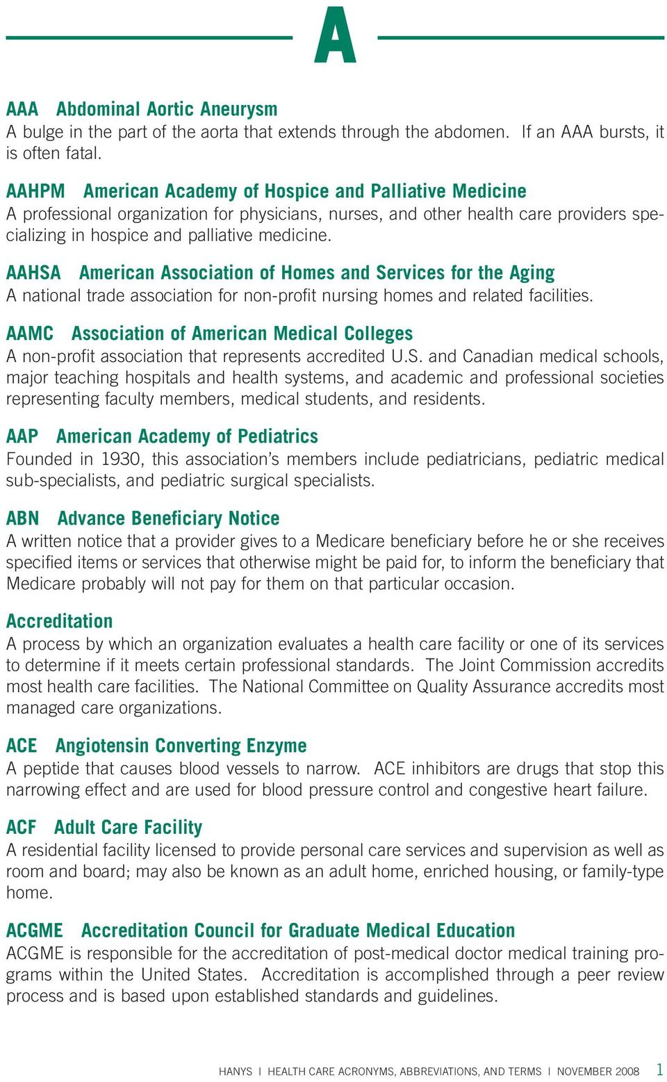 AAHSA American Association of Homes and Services for the Aging A national trade association for non-profit nursing homes and related facilities.