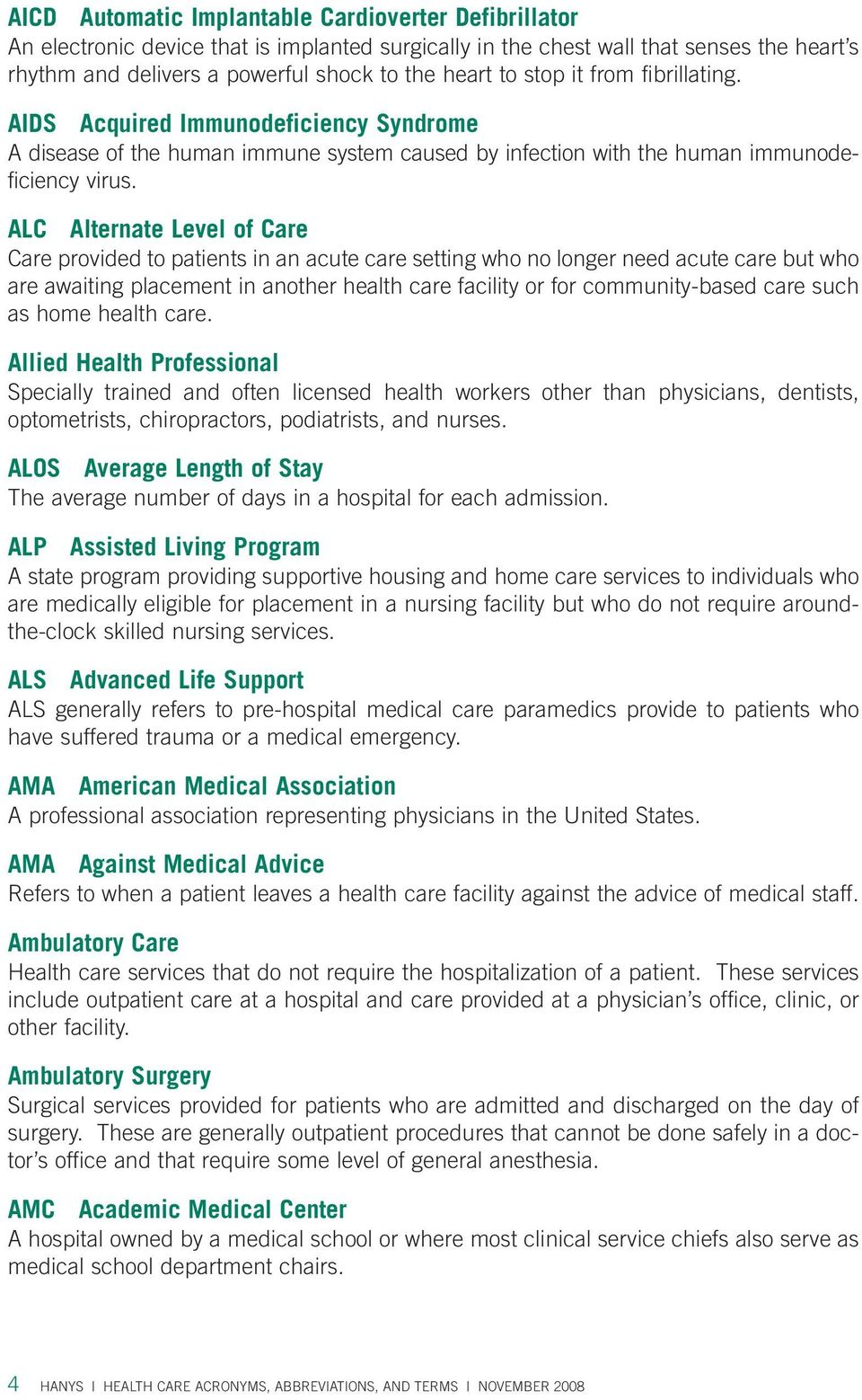 ALC Alternate Level of Care Care provided to patients in an acute care setting who no longer need acute care but who are awaiting placement in another health care facility or for community-based care