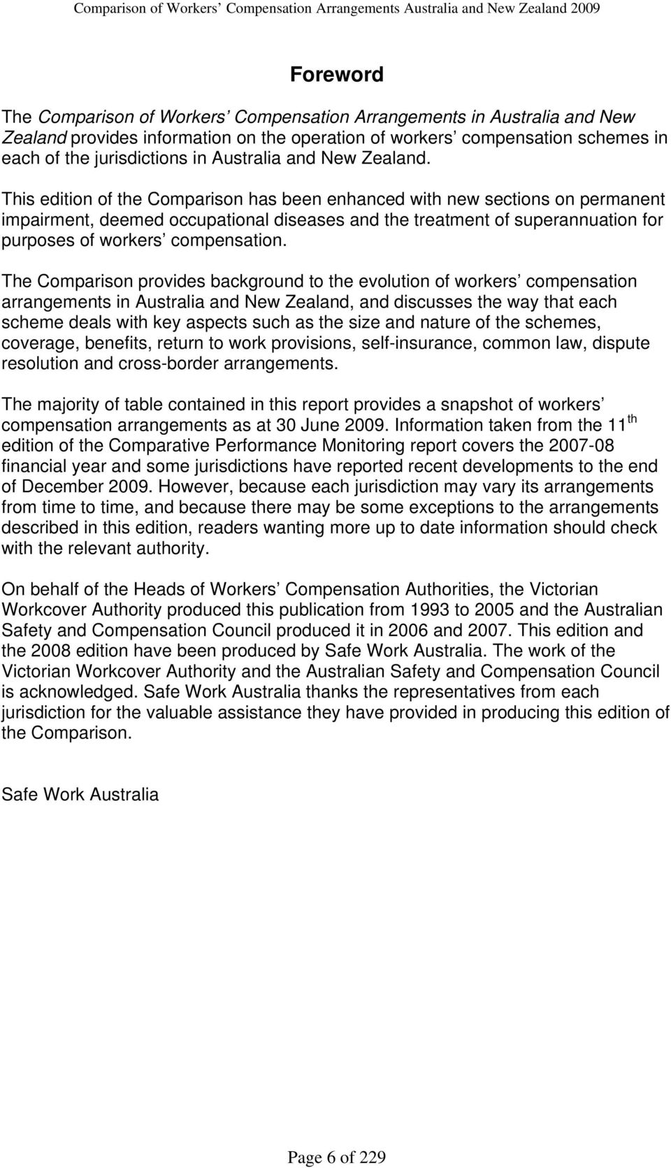 This edition of the Comparison has been enhanced with new sections on permanent impairment, deemed occupational diseases and the treatment of superannuation for purposes of workers compensation.