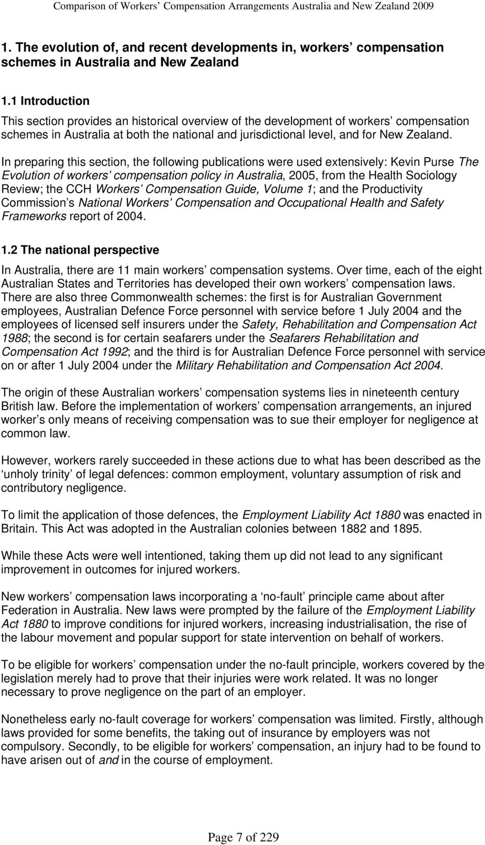 In preparing this section, the following publications were used extensivel: Kevin Purse The Evolution of workers compensation polic in Australia, 2005, from the Health Sociolog Review; the CCH