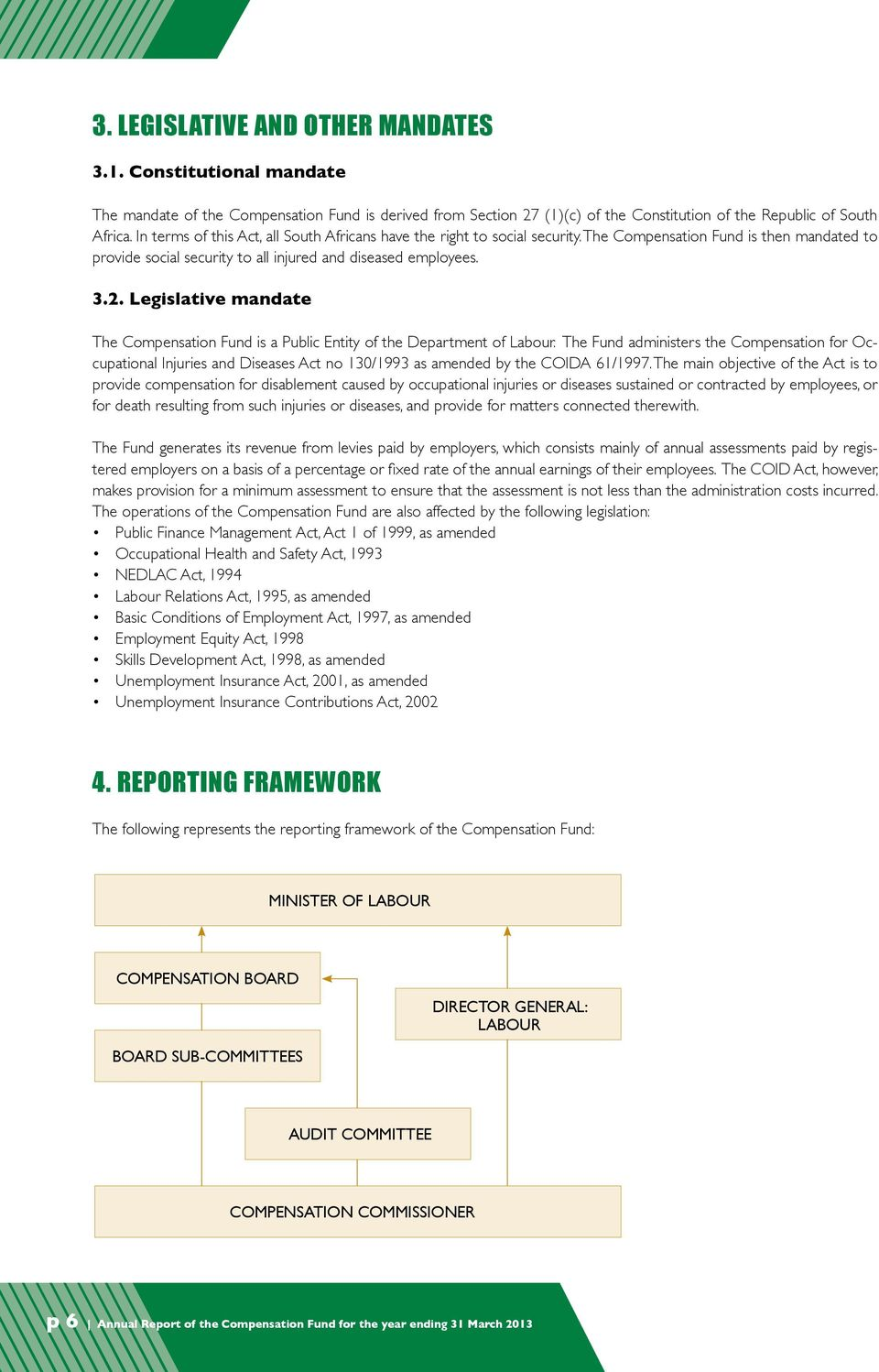 Legislative mandate The Compensation Fund is a Public Entity of the Department of Labour.