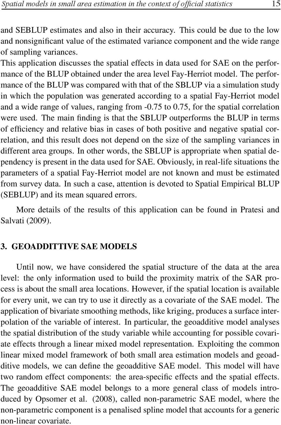 This application discusses the spatial effects in data used for SAE on the performance of the BLUP obtained under the area level Fay-Herriot model.
