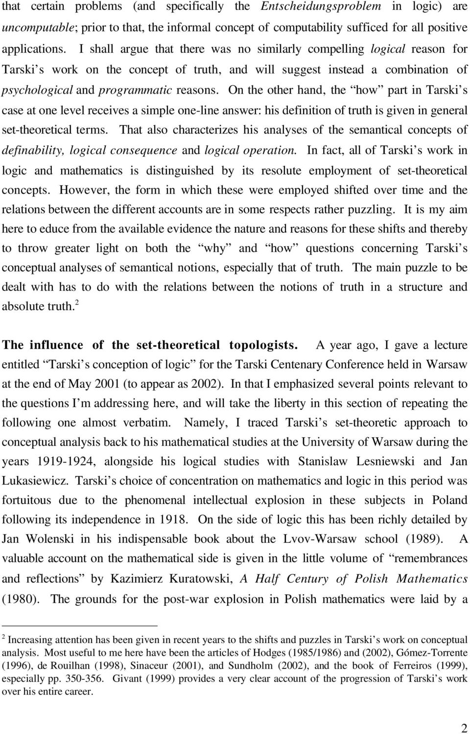 On the other hand, the how part in Tarski s case at one level receives a simple one-line answer: his definition of truth is given in general set-theoretical terms.