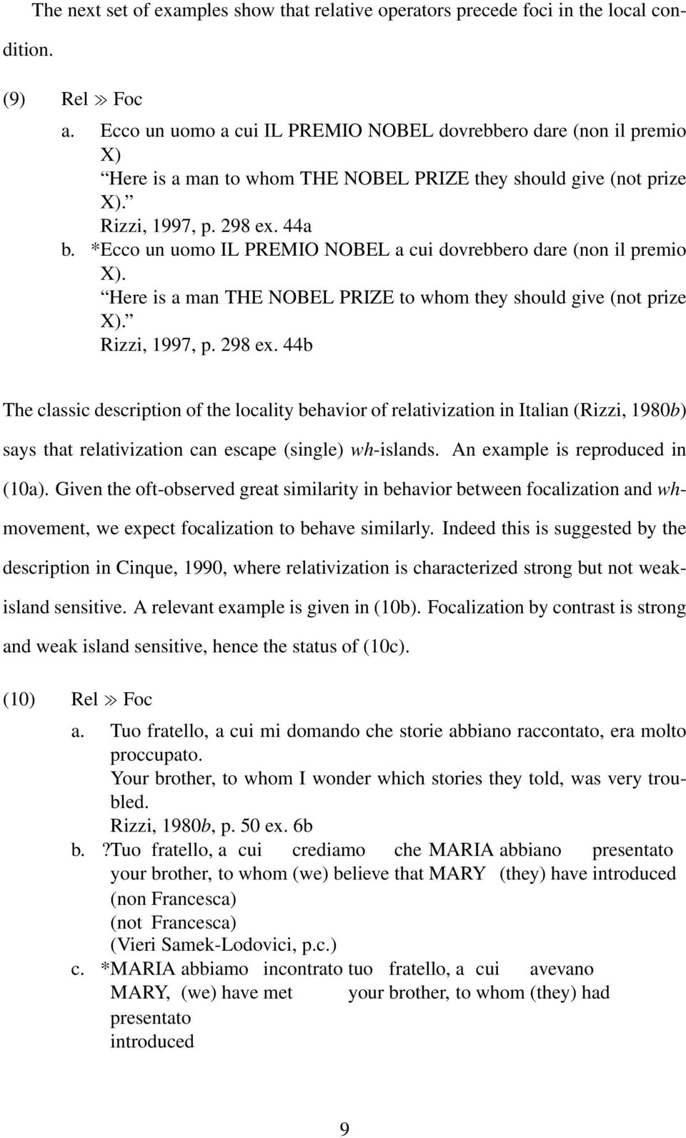 *Ecco un uomo IL PREMIO NOBEL a cui dovrebbero dare (non il premio X). Here is a man THE NOBEL PRIZE to whom they should give (not prize X). Rizzi, 1997, p. 298 ex.