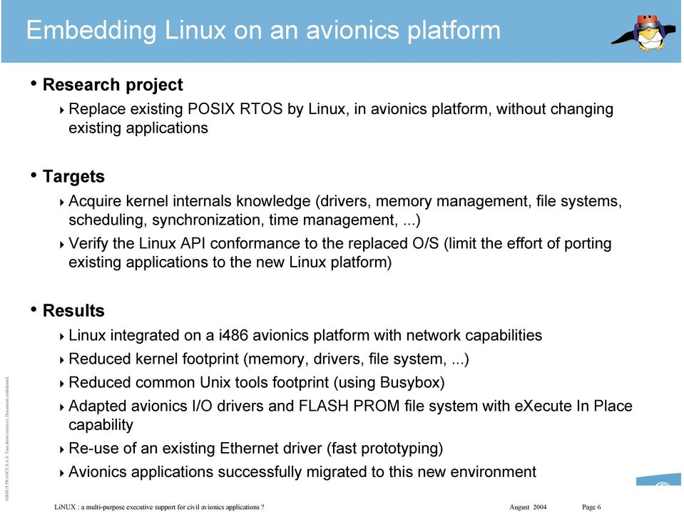 ..) Verify the Linux API conformance to the replaced O/S (limit the effort of porting existing applications to the new Linux platform) Results Linux integrated on a i486 avionics platform with