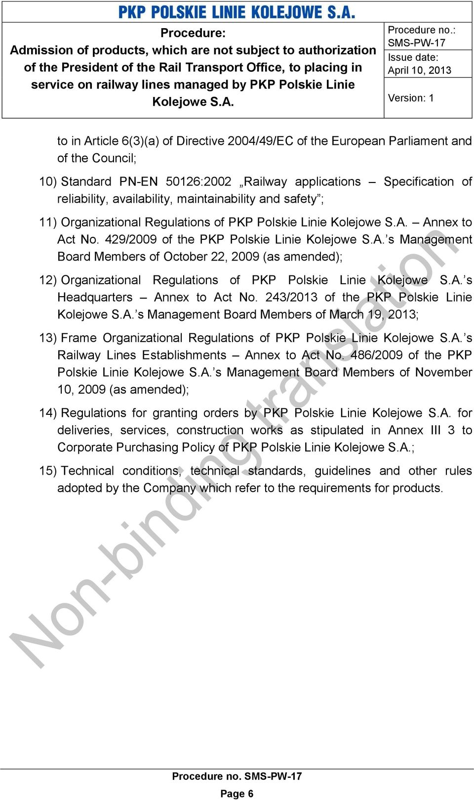 429/2009 of the PKP Polskie Linie s Management Board Members of October 22, 2009 (as amended); 12) Organizational Regulations of PKP Polskie Linie s Headquarters Annex to Act No.
