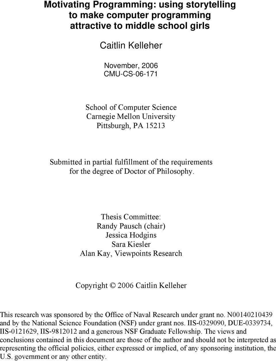 Thesis Committee: Randy Pausch (chair) Jessica Hodgins Sara Kiesler Alan Kay, Viewpoints Research Copyright 2006 Caitlin Kelleher This research was sponsored by the Office of Naval Research under