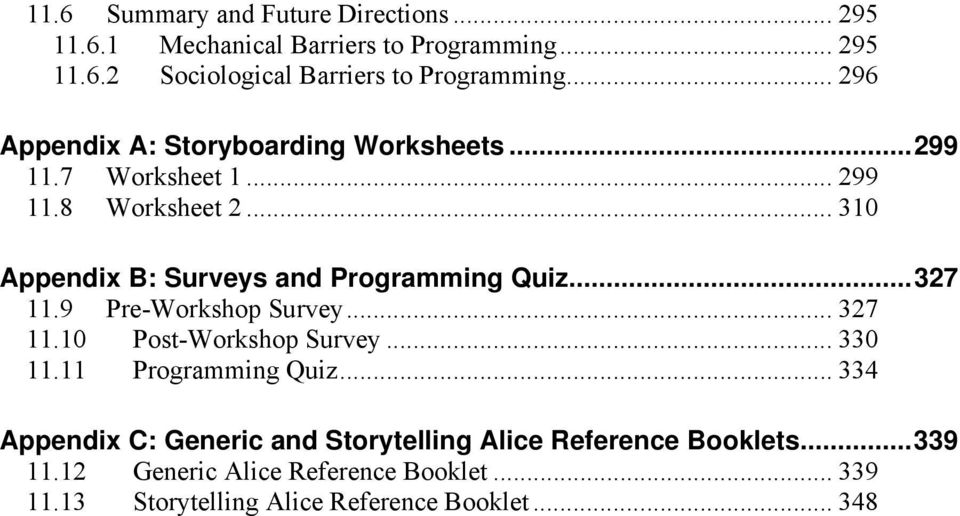 .. 310 Appendix B: Surveys and Programming Quiz...327 11.9 Pre-Workshop Survey... 327 11.10 Post-Workshop Survey... 330 11.