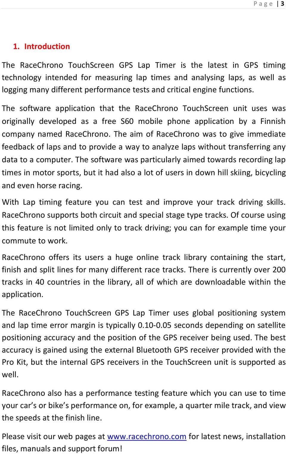 and critical engine functions. The software application that the RaceChrono TouchScreen unit uses was originally developed as a free S60 mobile phone application by a Finnish company named RaceChrono.