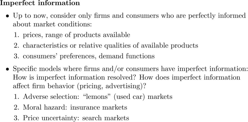 consumers preferences, demand functions Specific models where firms and/or consumers have imperfect information: How is imperfect information