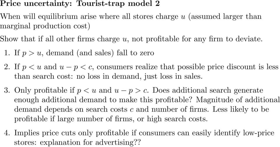 If p < u and u p < c, consumers realize that possible price discount is less than search cost: no loss in demand, just loss in sales. 3. Only profitable if p < u and u p > c.