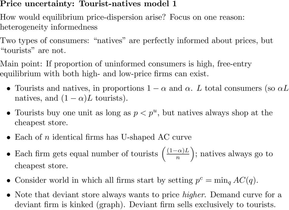 Main point: If proportion of uninformed consumers is high, free-entry equilibrium with both high- and low-price firms can exist. Tourists and natives, in proportions 1 α and α.