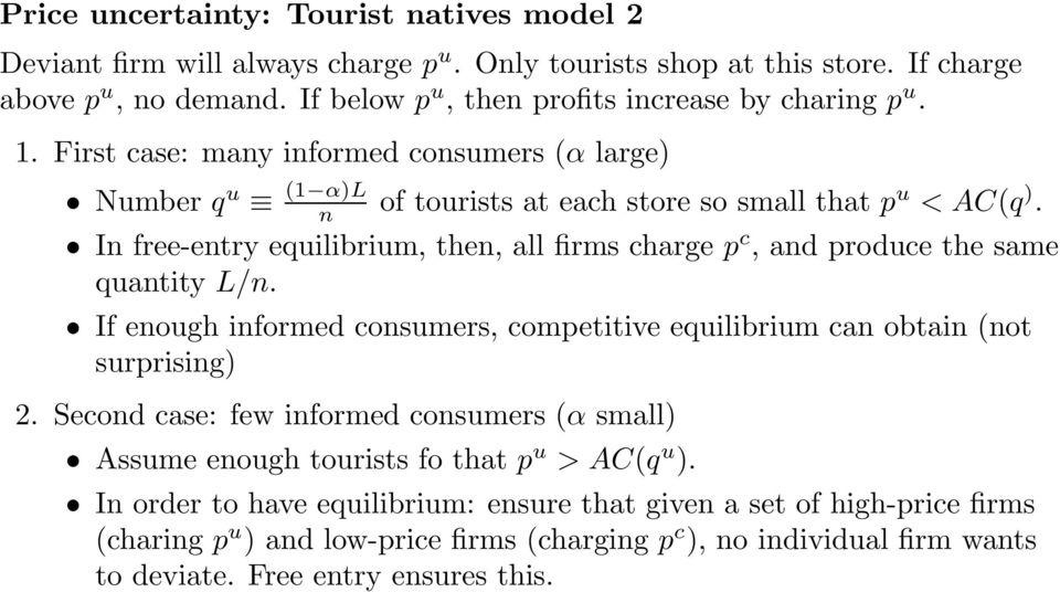 In free-entry equilibrium, then, all firms charge p c, and produce the same quantity L/n. If enough informed consumers, competitive equilibrium can obtain (not surprising) 2.