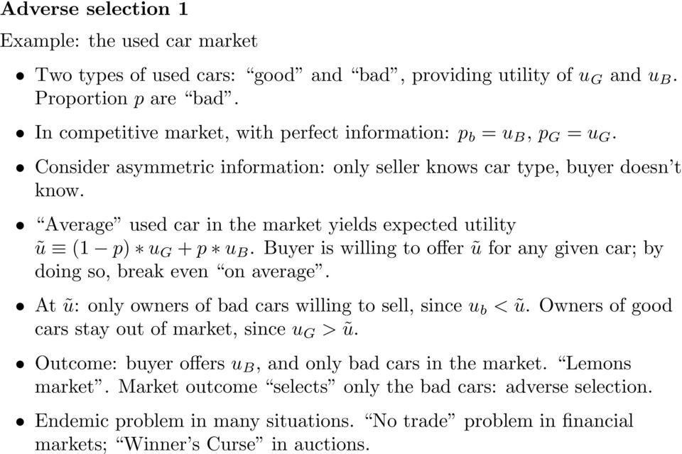 Average used car in the market yields expected utility ũ (1 p) u G + p u B. Buyer is willing to offer ũ for any given car; by doing so, break even on average.
