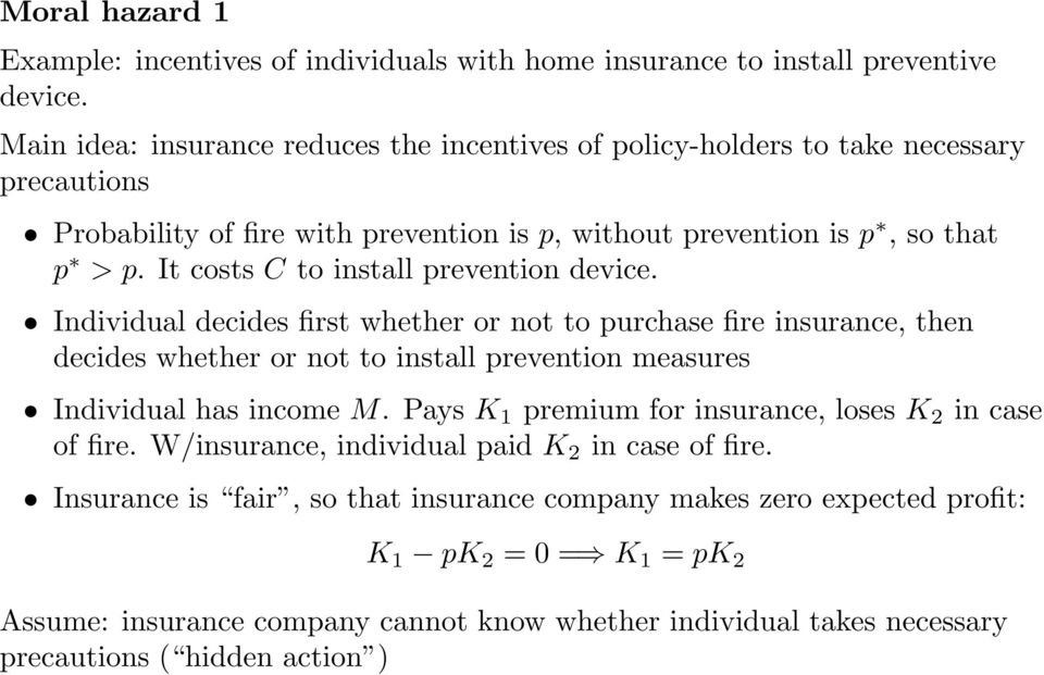It costs C to install prevention device. Individual decides first whether or not to purchase fire insurance, then decides whether or not to install prevention measures Individual has income M.