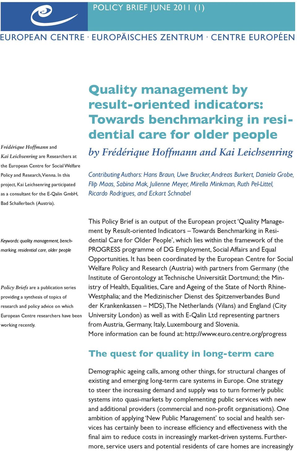 Quality management by result-oriented indicators: Towards benchmarking in residential care for older people by Frédérique Hoffmann and Kai Leichsenring Contributing Authors: Hans Braun, Uwe Brucker,