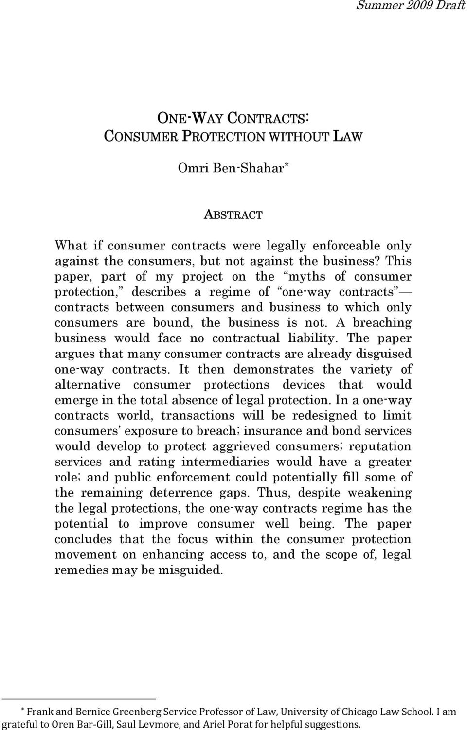 This paper, part of my project on the myths of consumer protection, describes a regime of one-way contracts contracts between consumers and business to which only consumers are bound, the business is