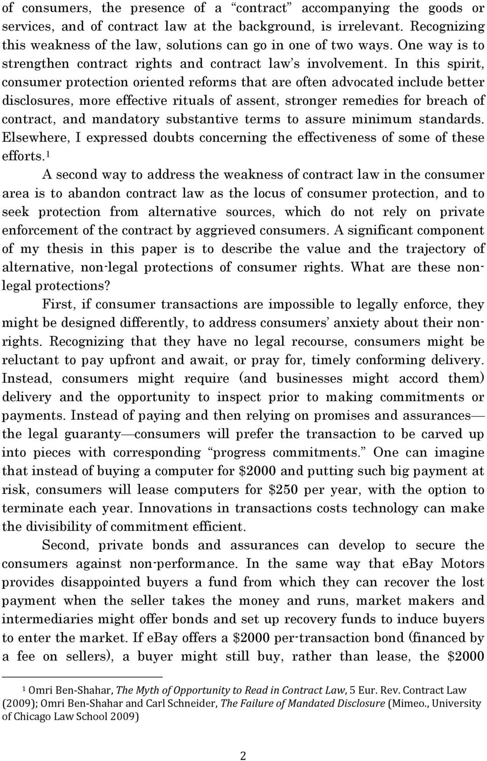 In this spirit, consumer protection oriented reforms that are often advocated include better disclosures, more effective rituals of assent, stronger remedies for breach of contract, and mandatory