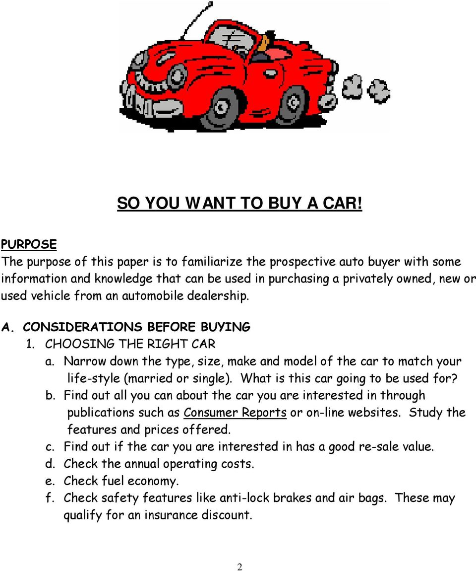 automobile dealership. A. CONSIDERATIONS BEFORE BUYING 1. CHOOSING THE RIGHT CAR a. Narrow down the type, size, make and model of the car to match your life-style (married or single).