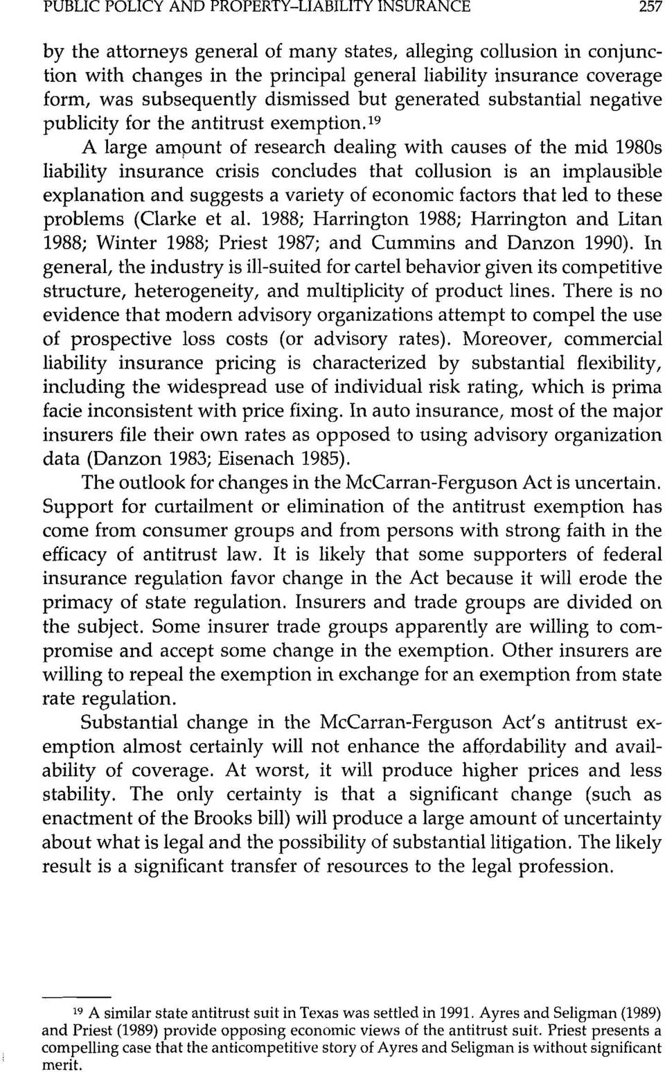 19 A large amount of research dealing with causes of the mid 1980s liability insurance crisis concludes that collusion is an implausible explanation and suggests a variety of economic factors that
