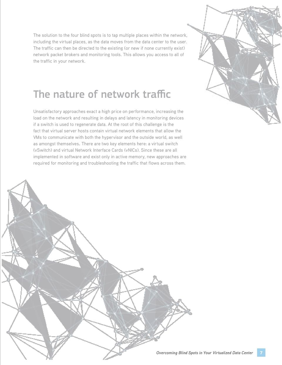 The nature of network traffic Unsatisfactory approaches exact a high price on performance, increasing the load on the network and resulting in delays and latency in monitoring devices if a switch is